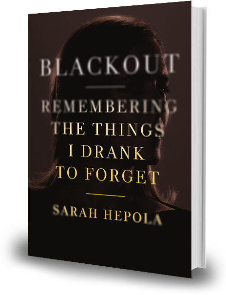 Blackout Remembering The Things I Drank To Forget Sarah Hepola